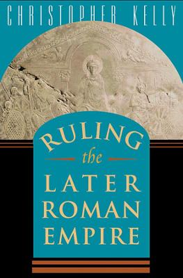 Ruling the Later Roman Empire book