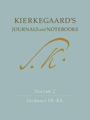 Kierkegaard's Journals and Notebooks Kierkegaard's Journals and Notebooks, Volume 2 Journals EE-KK Volume 2 by Soren Kierkegaard