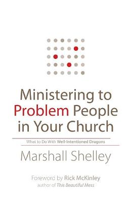 Ministering to Problem People in Your Church by Marshall Shelley
