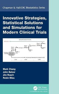 Innovative Strategies, Statistical Solutions and Simulations for Modern Clinical Trials by Mark Chang