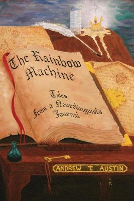 The Rainbow Machine: Tales from a Neuro-linguist's Journal by Andrew Austin