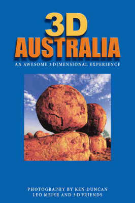 3D Australia: An Awesome 3-Dimensional Experience by Ken Duncan
