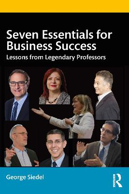 Seven Essentials for Business Success: Lessons from Legendary Professors by George Siedel