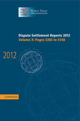 Dispute Settlement Reports 2012: Volume 10, Pages 5303-5748 by World Trade Organization