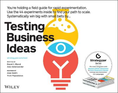 Testing Business Ideas: A Field Guide for Rapid Experimentation by David J. Bland
