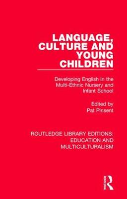Language, Culture and Young Children: Developing English in the Multi-ethnic Nursery and Infant School by Pat Pinsent