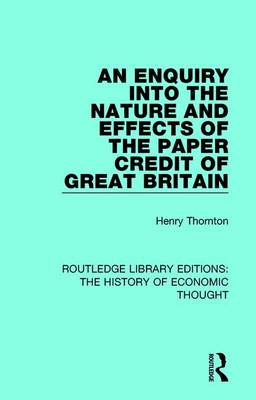 Enquiry into the Nature and Effects of the Paper Credit of Great Britain book