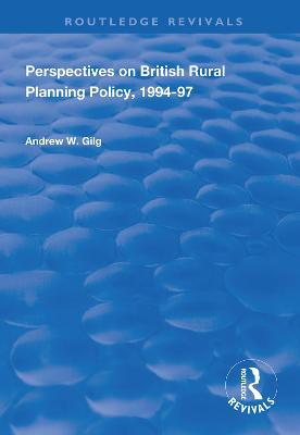 Perspectives on British Rural Planning Policy, 1994-97 by Andrew W. Gilg