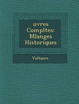 Uvres Completes: Melanges Historiques by Voltaire