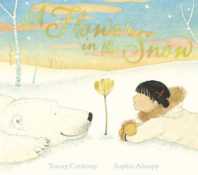 A Flower In the Snow by Tracey Corderoy