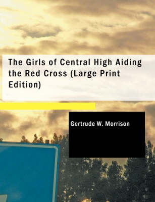 The The Girls of Central High Aiding the Red Cross by Gertrude W Morrison