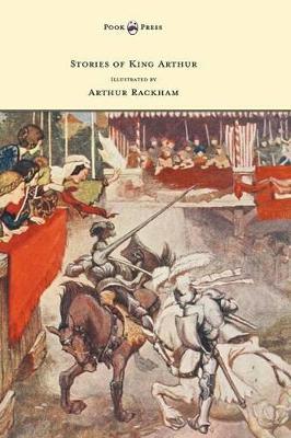 Stories of King Arthur - Illustrated by Arthur Rackham by Arthur Rackham