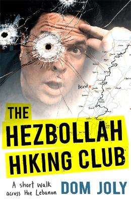 The Hezbollah Hiking Club: A short walk across the Lebanon by Dom Joly