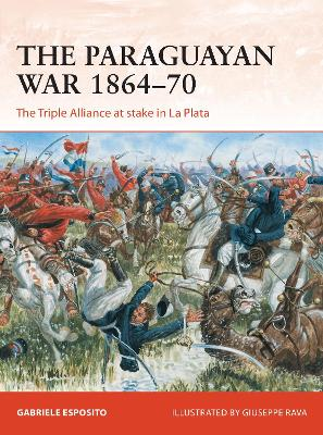The Paraguayan War 1864-70 by Gabriele Esposito