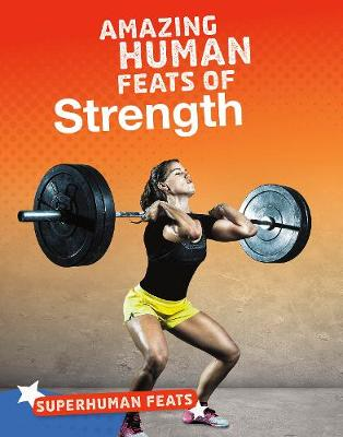 Amazing Human Feats of Strength by Debbie Vilardi