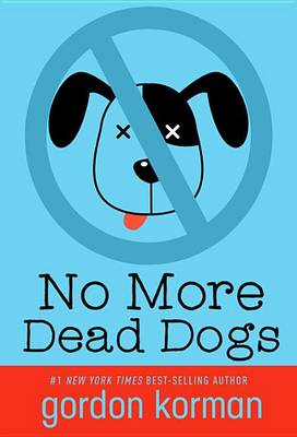 No More Dead Dogs (Repackage) by Gordon Korman