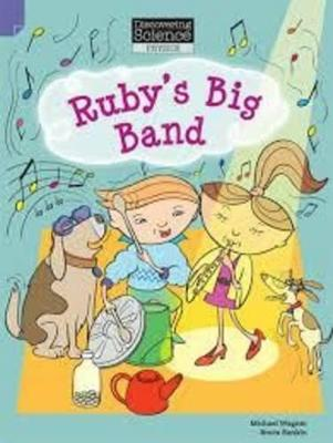 Discovering Science (Physics Lower Primary): Ruby's Big Band (Reading Level 11/F&P Level G) by Michael Wagner