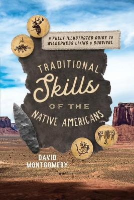Traditional Skills of the Native Americans: A Fully Illustrated Guide To Wilderness Living And Survival book
