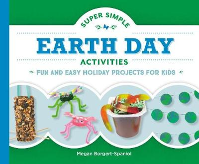 Super Simple Earth Day Activities: Fun and Easy Holiday Projects for Kids by Megan Borgert-Spaniol