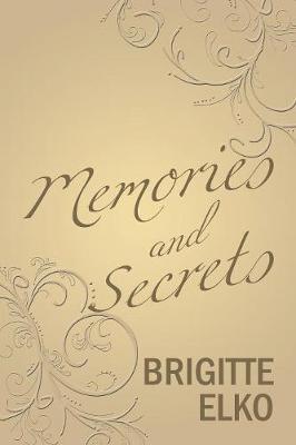Memories and Secrets by Brigitte Elko