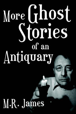 More Ghost Stories of an Antiquary by M R James
