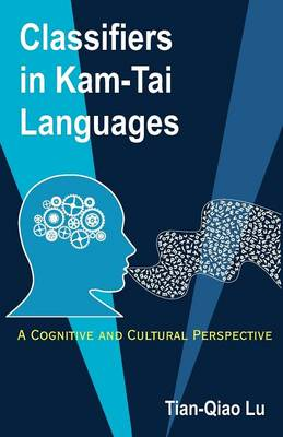 Classifiers in Kam-Tai Languages: A Cognitive and Cultural Perspective by Tian Qiao Lu