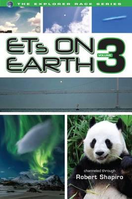 Ets on Earth, Volume Three by Robert Shapiro