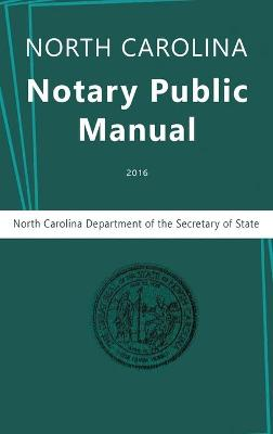 North Carolina Notary Public Manual, 2016 by North Carolina Department of the