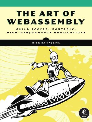 The Art Of Webassembly: Build Secure, Portable, High-Performance Applications book