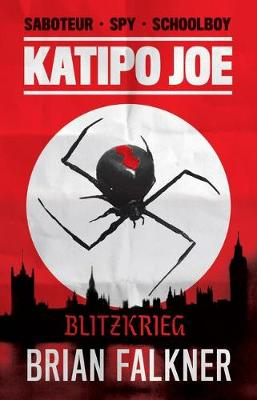 Katipo Joe: Blitzkrieg by Brian Falkner