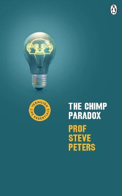 The The Chimp Paradox: (Vermilion Life Essentials) by Prof Steve Peters