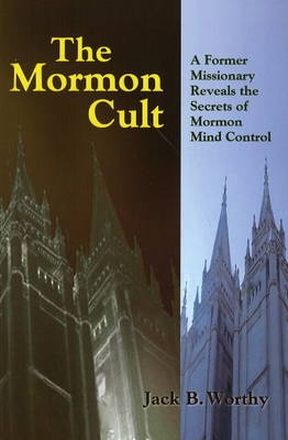 The Mormon Cult by Jack B. Worthy