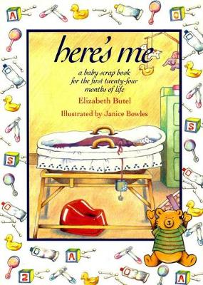 HERE'S ME: A Baby Scrapbook for the First Twenty-Four Months of Life by Elizabeth Butel
