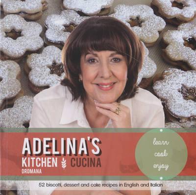 Adelina's Kitchen: 52 Biscotti, Dessert and Cake Recipes by Adelina Fiorito Pulford