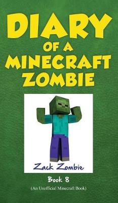 Diary of a Minecraft Zombie, Book 8 by Zack Zombie