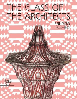 glass of the architects: Vienna 1900-1937 by Rainald Franz