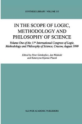In the Scope of Logic, Methodology and Philosophy of Science by Peter Gardenfors