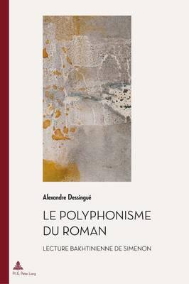 Le Polyphonisme Du Roman: Lecture Bakhtinienne de Simenon by Alexandre Dessingue