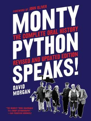 Monty Python Speaks, Revised and Updated Edition: The Complete Oral History by David Morgan