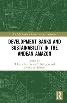 Development Banks and Sustainability in the Andean Amazon by Rebecca Ray