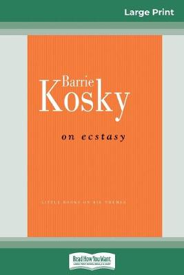 On Ecstasy (16pt Large Print Edition) by Barrie Kosky