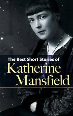 Best Short Stories of Katherine Mansfield by Katherine Mansfield