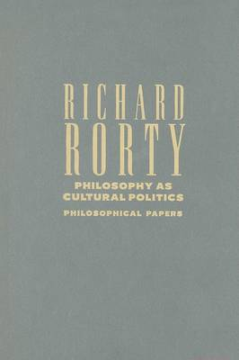 Philosophy as Cultural Politics: Volume 4 by Richard Rorty