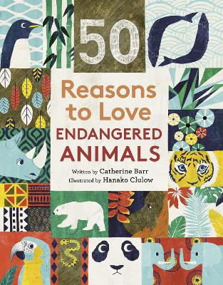 50 Reasons To Love Endangered Animals by Catherine Barr