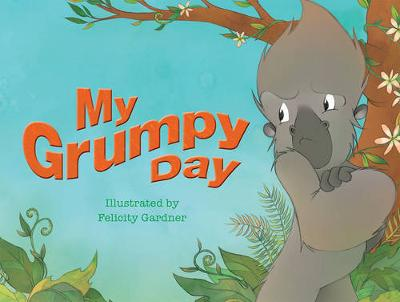 My Grumpy Day by Felicity Gardner
