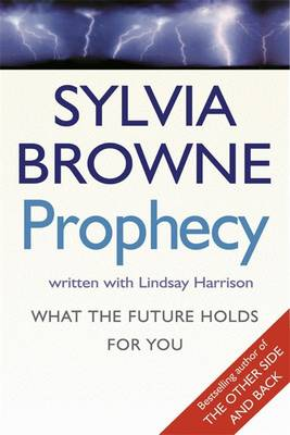 Prophecy: What the future holds for you by Sylvia Browne