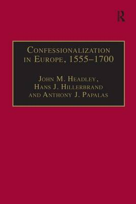 Confessionalization in Europe, 1555-1700 by John M. Headley
