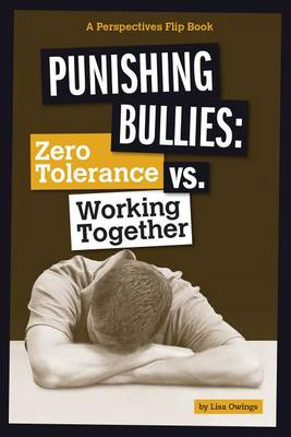 Punishing Bullies: Zero Tolerance vs. Working Together by Lisa Owings