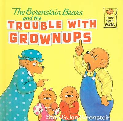 Berenstain Bears and the Trouble with Grownups by Stan Berenstain