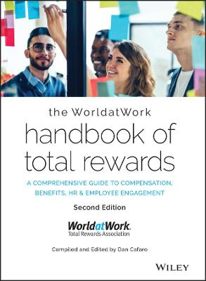 The WorldatWork Handbook of Total Rewards: A Comprehensive Guide to Compensation, Benefits, HR & Employee Engagement book